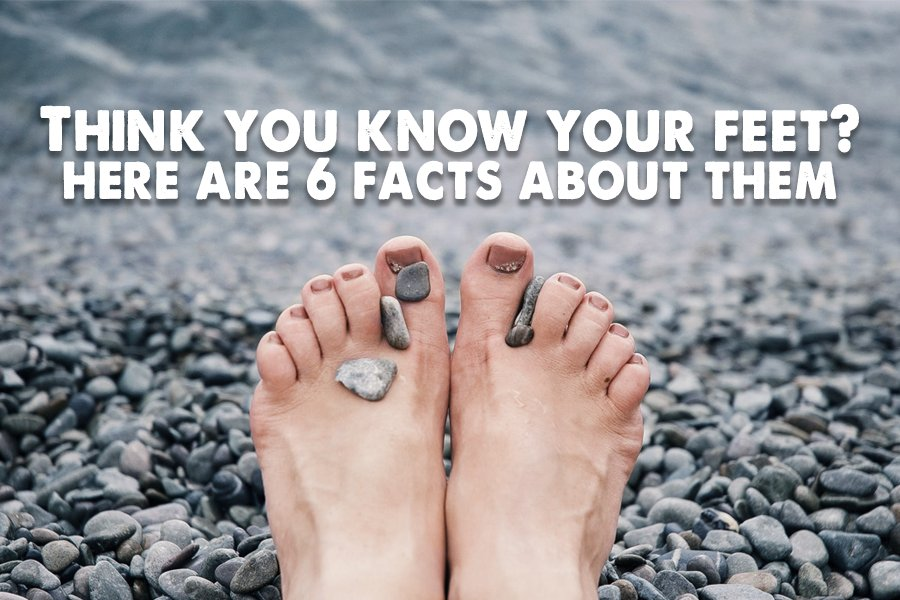 Think You Know Your Feet? Here Are 6 Facts About Them