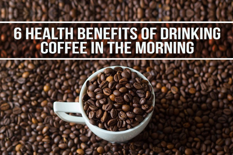 6 Health Benefits of Drinking Coffee in the Morning