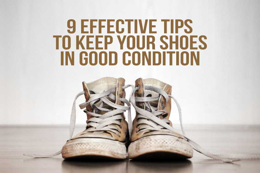 9 Effective Tips To Keep Your Shoes in Good Condition